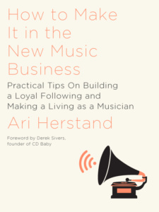 How To Make It In The New Music Business by Ari Herstand
