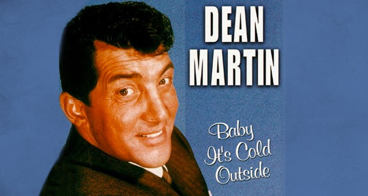 Dean Martin's rendition of 'Baby It's Cold Outside'